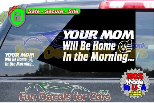 Your Mom Will Be Home In Morning Decal Vinyl Die Cut Sticker